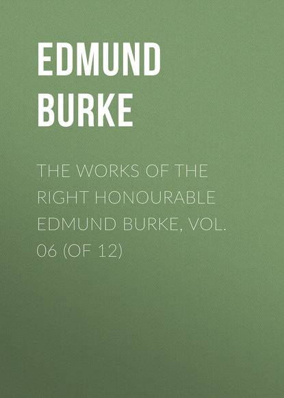 Edmund Burke The Works of the Right Honourable Edmund Burke, Vol. 06 (of 12) недорого