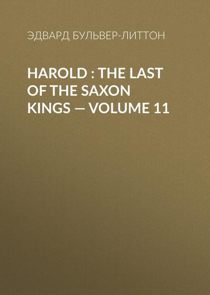 Эдвард Бульвер-Литтон Harold : the Last of the Saxon Kings — Volume 11 эдвард бульвер литтон harold the last of the saxon kings volume 10