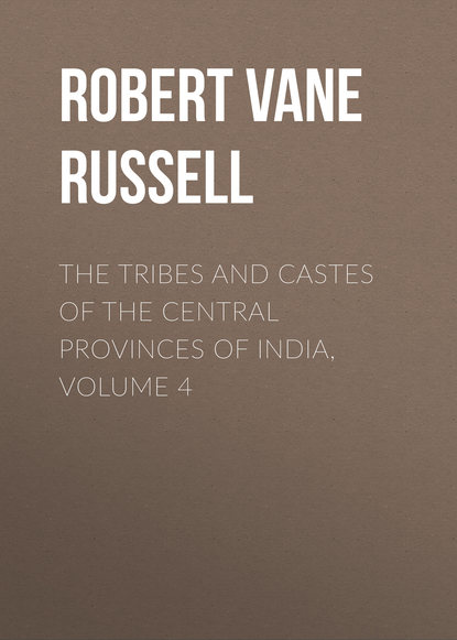Robert Vane Russell The Tribes and Castes of the Central Provinces of India, Volume 4 india the constitution of india isbn 9785392105526