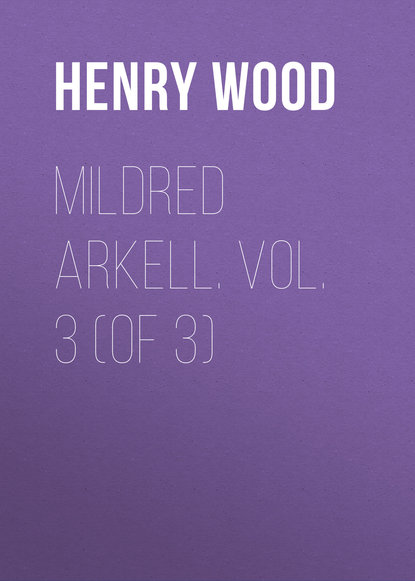 Henry Wood Mildred Arkell. Vol. 3 (of 3) недорого