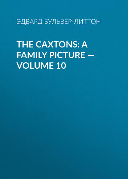 The Caxtons: A Family Picture — Volume 10