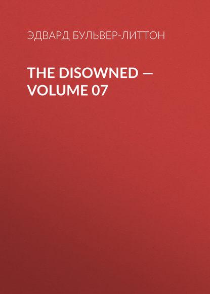 Эдвард Бульвер-Литтон The Disowned — Volume 07 эдвард бульвер литтон a strange story volume 07