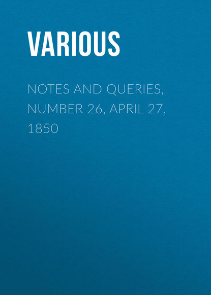 Notes and Queries, Number 26, April 27, 1850