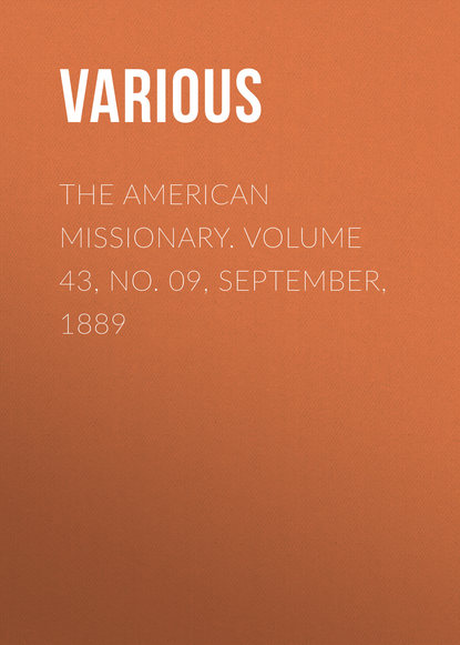 The American Missionary. Volume 43, No. 09, September, 1889