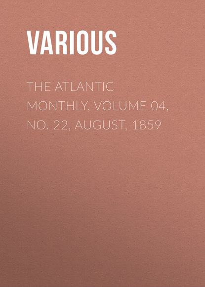 Various The Atlantic Monthly, Volume 04, No. 22, August, 1859 various the atlantic monthly volume 08 no 46 august 1861