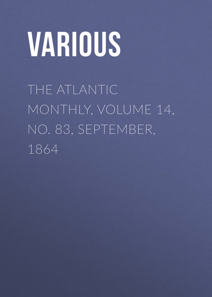The Atlantic Monthly, Volume 14, No. 83, September, 1864