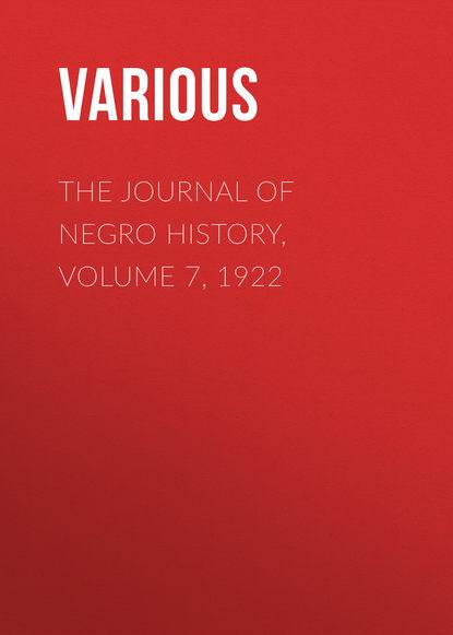Various The Journal of Negro History, Volume 7, 1922 holly rose swinyard the cosplay journal volume 1