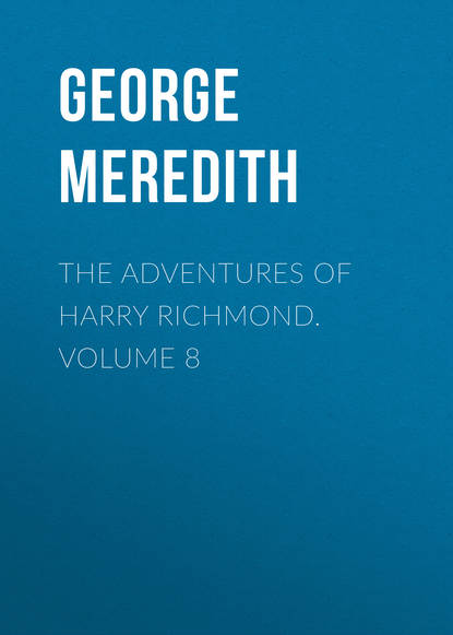 George Meredith The Adventures of Harry Richmond. Volume 8 george meredith the adventures of harry richmond complete
