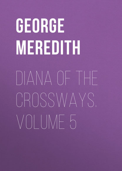 George Meredith Diana of the Crossways. Volume 5 george meredith the adventures of harry richmond volume 3