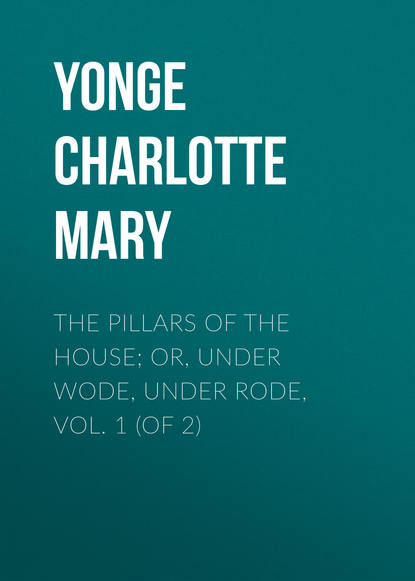 Yonge Charlotte Mary The Pillars of the House; Or, Under Wode, Under Rode, Vol. 1 (of 2) charlotte smith ethelinde or the recluse of the lake vol 1