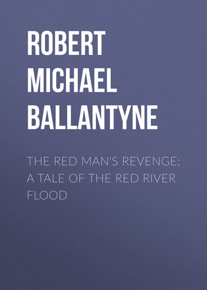Robert Michael Ballantyne The Red Man's Revenge: A Tale of The Red River Flood a roux of revenge