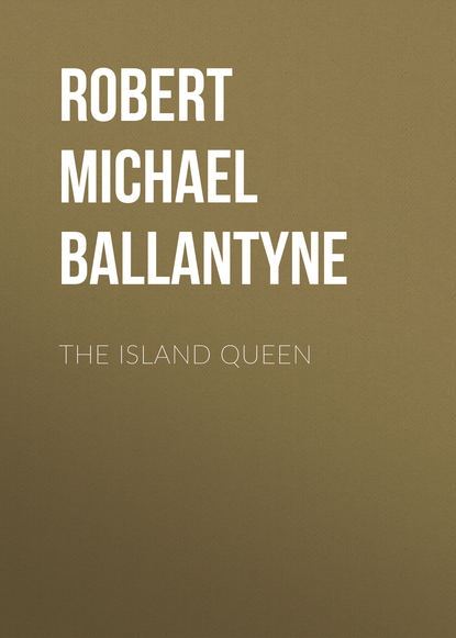 Robert Michael Ballantyne The Island Queen robert michael ballantyne the fugitives the tyrant queen of madagascar