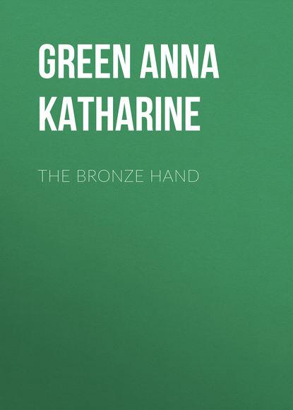 Анна Грин The Bronze Hand анна грин the gray madam