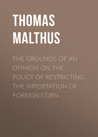 Фото - Thomas Malthus The Grounds of an Opinion on the Policy of Restricting the Importation of Foreign Corn t r malthus the grounds of an opinion on the policy of restricting the importation of foreign corn intended as an appendix to observations on the corn laws