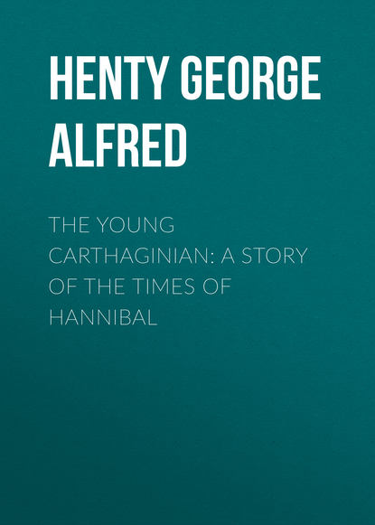 Henty George Alfred The Young Carthaginian: A Story of The Times of Hannibal henty george alfred out with garibaldi a story of the liberation of italy