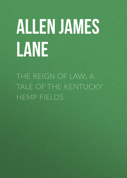 Allen James Lane The Reign of Law; a tale of the Kentucky hemp fields allen james lane the doctor s christmas eve