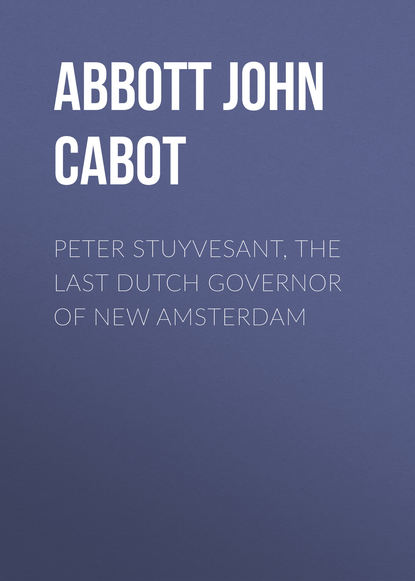 Фото - Abbott John Stevens Cabot Peter Stuyvesant, the Last Dutch Governor of New Amsterdam abbott john stevens cabot the unfinished revolution