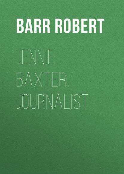 Barr Robert Jennie Baxter, Journalist robert barr tekla