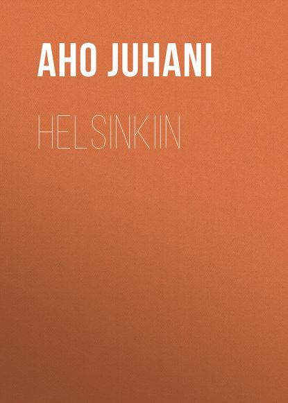 Фото - Aho Juhani Helsinkiin aho juhani hellmannin herra esimerkin vuoksi maailman murjoma