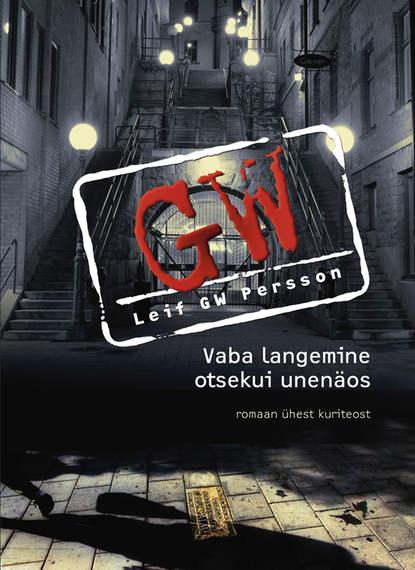 Leif G. W. Persson Vaba langemine otsekui unenäos leif g w persson linda mõrva juhtum