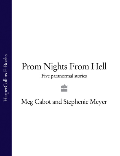 Стефани Майер Prom Nights From Hell: Five Paranormal Stories недорого