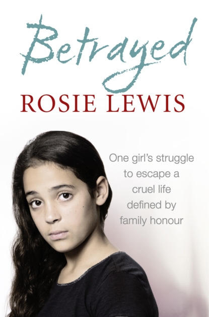 Rosie Lewis Betrayed: The heartbreaking true story of a struggle to escape a cruel life defined by family honour rosie lewis broken a traumatised girl her troubled brother their shocking secret
