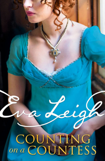 Eva Leigh Counting on a Countess: The most outrageous Regency romance of 2019 that fans of Vanity Fair and Poldark will adore eva leigh counting on a countess