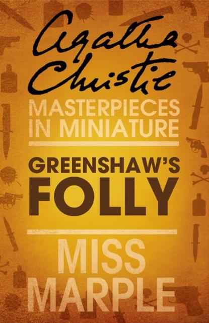 Агата Кристи Greenshaw's Folly: A Miss Marple Short Story недорого