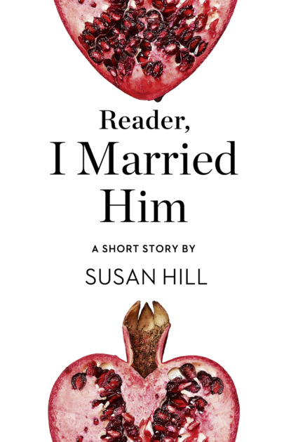 Susan Hill Reader, I Married Him: A Short Story from the collection, Reader, I Married Him linda a hill be a great boss the hill collection 4 items