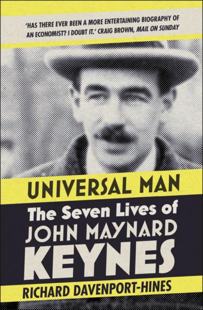 Richard Davenport-Hines Universal Man: The Seven Lives of John Maynard Keynes richard davenport hines voyagers of the titanic
