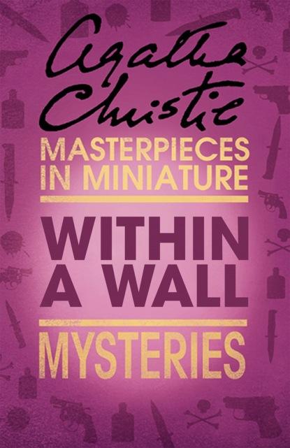 Агата Кристи Within a Wall: An Agatha Christie Short Story недорого