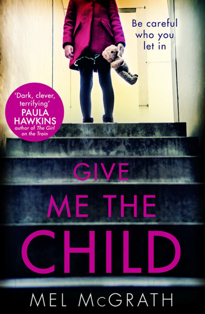 Mel McGrath Give Me the Child: the most gripping psychological thriller of the year