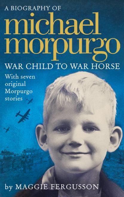 Maggie Fergusson Michael Morpurgo: War Child to War Horse michael morpurgo private peaceful