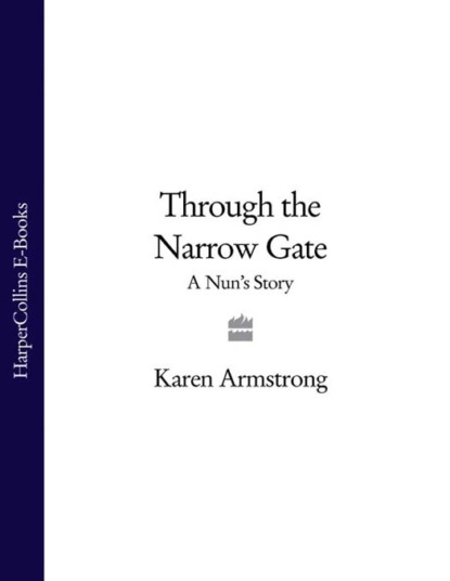 Karen Armstrong Through the Narrow Gate: A Nun's Story i must walk through the gate
