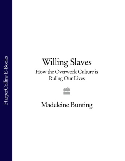 Madeleine Bunting Willing Slaves: How the Overwork Culture is Ruling Our Lives nelson mandela how far we slaves have come