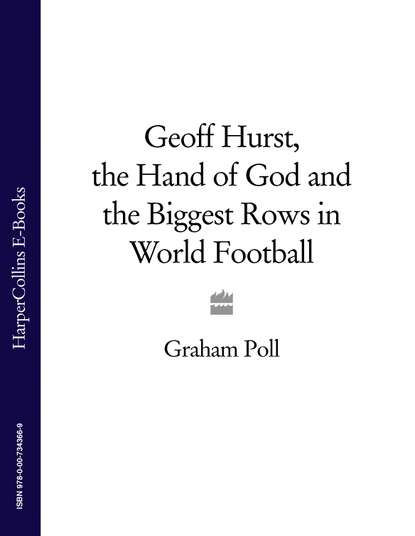 Graham Poll Geoff Hurst, the Hand of God and the Biggest Rows in World Football norm parkin legends and rebels of the football world