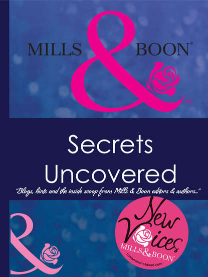 Коллектив авторов Secrets Uncovered – Blogs, Hints and the inside scoop from Mills & Boon editors and authors blogs