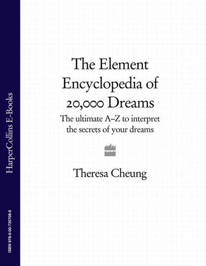 Theresa Cheung The Element Encyclopedia of 20,000 Dreams: The Ultimate A–Z to Interpret the Secrets of Your Dreams boyd w the dreams of bethany mellmoth