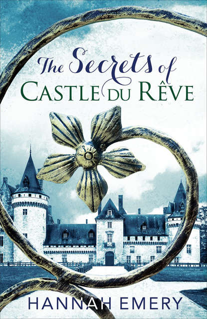 Hannah Emery The Secrets of Castle Du Rêve: A thrilling saga of three women's lives tangled together in a web of secrets secrets of the heart