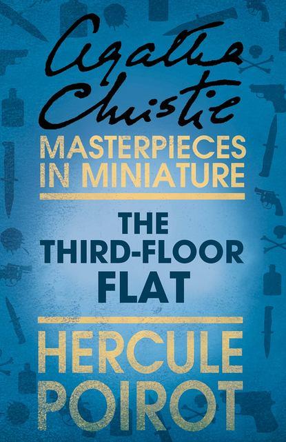 Агата Кристи The Third-Floor Flat: A Hercule Poirot Short Story агата кристи the adventure of the cheap flat