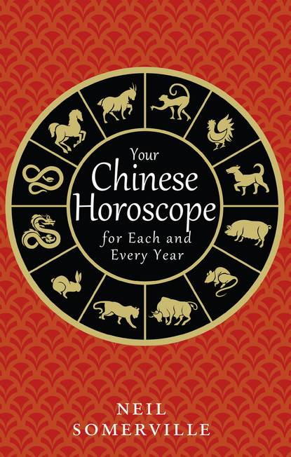 Neil Somerville Your Chinese Horoscope for Each and Every Year neil somerville your chinese horoscope 2012 what the year of the dragon holds in store for you