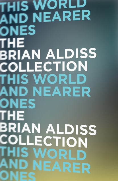 Brian Aldiss This World and Nearer Ones недорого
