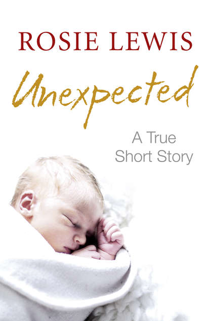 Rosie Lewis Unexpected: A True Short Story rosie lewis broken a traumatised girl her troubled brother their shocking secret