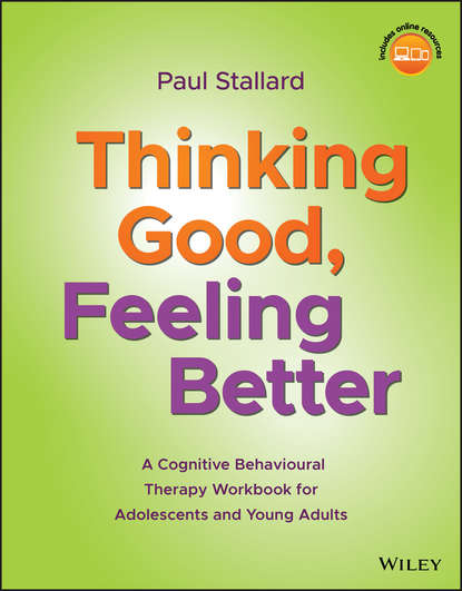 Paul Stallard Thinking Good, Feeling Better. A Cognitive Behavioural Therapy Workbook for Adolescents and Young Adults damion j grasso clinical exercises for treating traumatic stress in children and adolescents