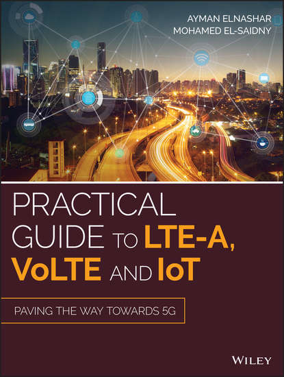 Ayman Elnashar Practical Guide to LTE-A, VoLTE and IoT. Paving the way towards 5G whiddett unix – a practical introduction for use rs