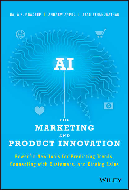 A. Pradeep K. AI for Marketing and Product Innovation. Powerful New Tools for Predicting Trends, Connecting with Customers, and Closing Sales