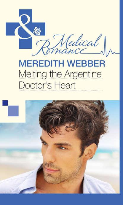 Meredith Webber Melting the Argentine Doctor's Heart meredith webber bride at bay hospital