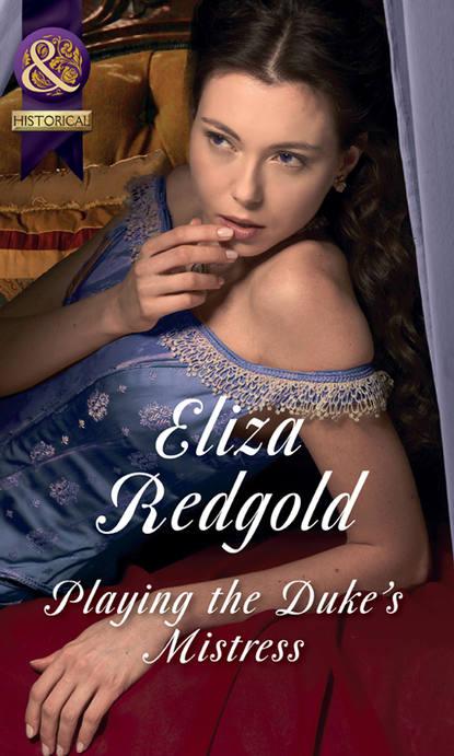 Eliza Redgold Playing The Duke's Mistress sophie weston the duke s proposal