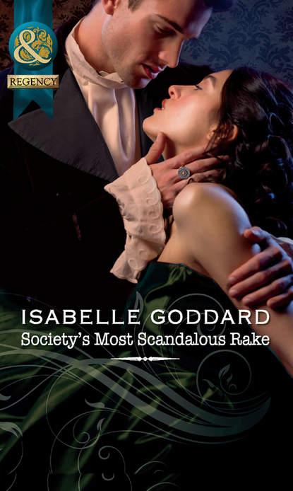 Isabelle Goddard Society's Most Scandalous Rake isabelle goddard a regency earl s pleasure the earl plays with fire society s most scandalous rake