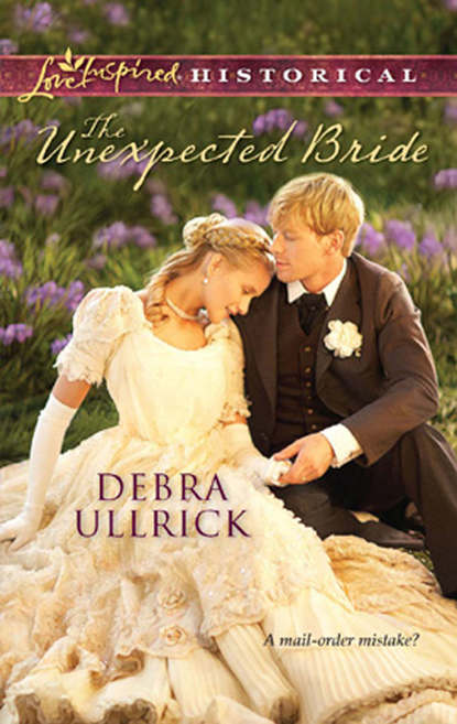 Debra Ullrick The Unexpected Bride debra clopton the cowboy takes a bride